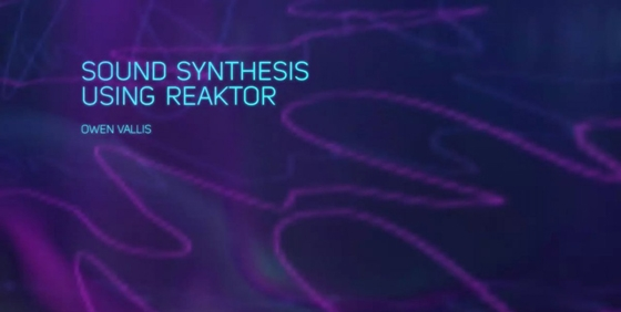 Kadenze Sound Synthesis Using Reaktor Session 2 TUTORiAL